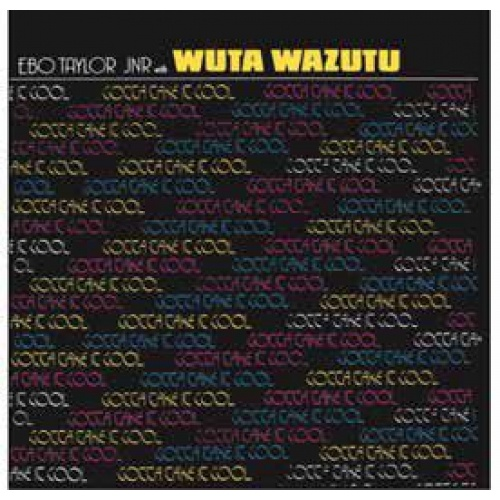 EBO TAYLOR JNR WITH WUTA WAZUTU - GOTTA TAKE IT COOL