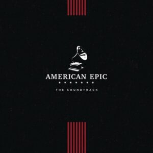 VARIOUS ARTISTS - American Epic