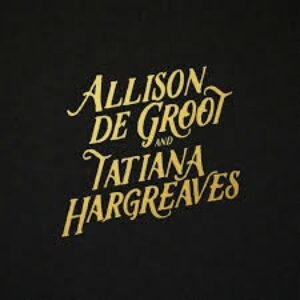 ALLISON DE GROOT & TATIANA HARGREAVES - ALLISON DE GROOT & TATIANA HARGREAVES