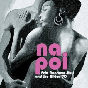 FELA KUTI & AFRICA 70 - Na Poi