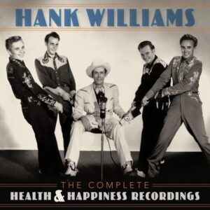 HANK WILLIAMS - THE COMPLETE HEALTH AND HAPPINESS RECORDINGS