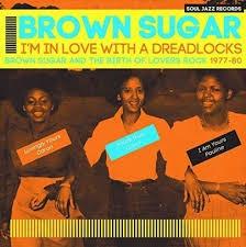 BROWN SUGAR - I'M IN LOVE WITH A DREADLOCKS