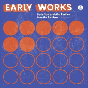Various Artists Early Works: Funk, Soul & Afro Rarities from the Archives