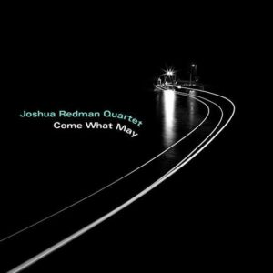 Joshua Redman Quartet - Come What May