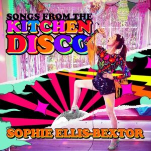 Sophie Ellis Bextor - Songs From The Kitchen Disco: Sophie Ellis- Bextor's Greatest Hits