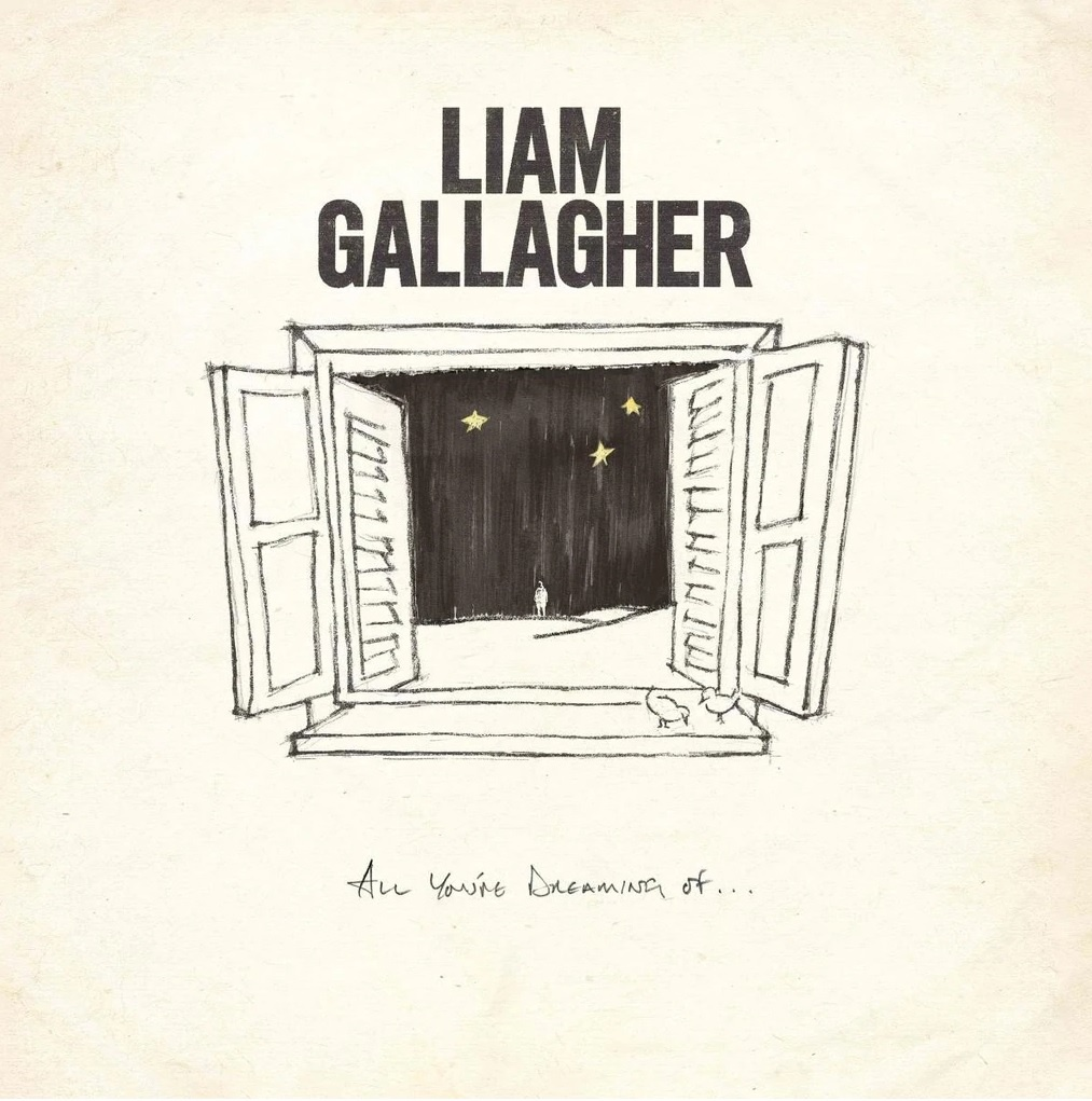 LIAM GALLAGHER - ALL YOU'RE DREAMING OF