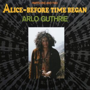 Arlo Guthrie - Alice Before Time Began