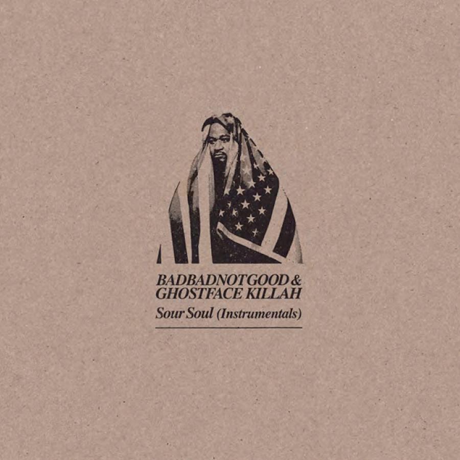 BADBADNOTGOOD AND  GHOSTFACE KILLAH - SOUR SOUL INSTRUMENTALS