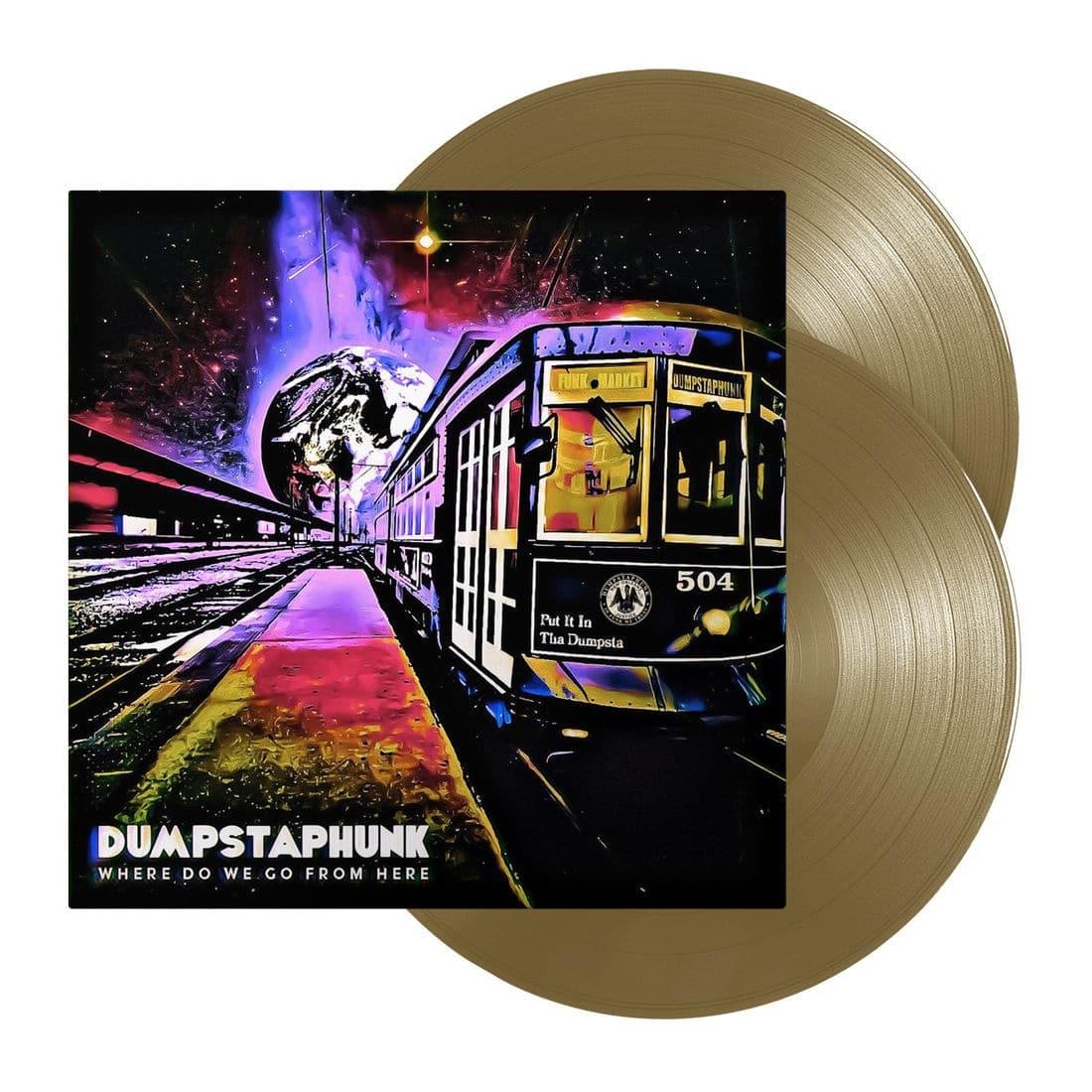 DUMPSTAPHUNK - WHERE DO WE GO FROM HERE LTD EDITION GOLD VINYL