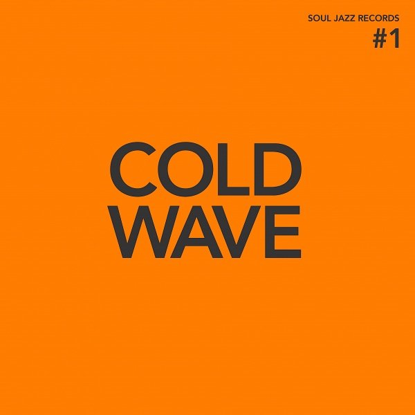 VARIOUS ARTISTS - SOUL JAZZ RECORDS COLD WAVE 1